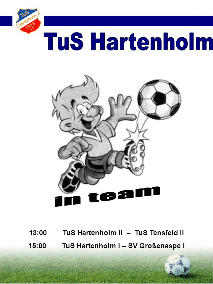 13:00TuS Hartenholm II – TuS Tensfeld II 15:00TuS Hartenholm I – SV Großenaspe I