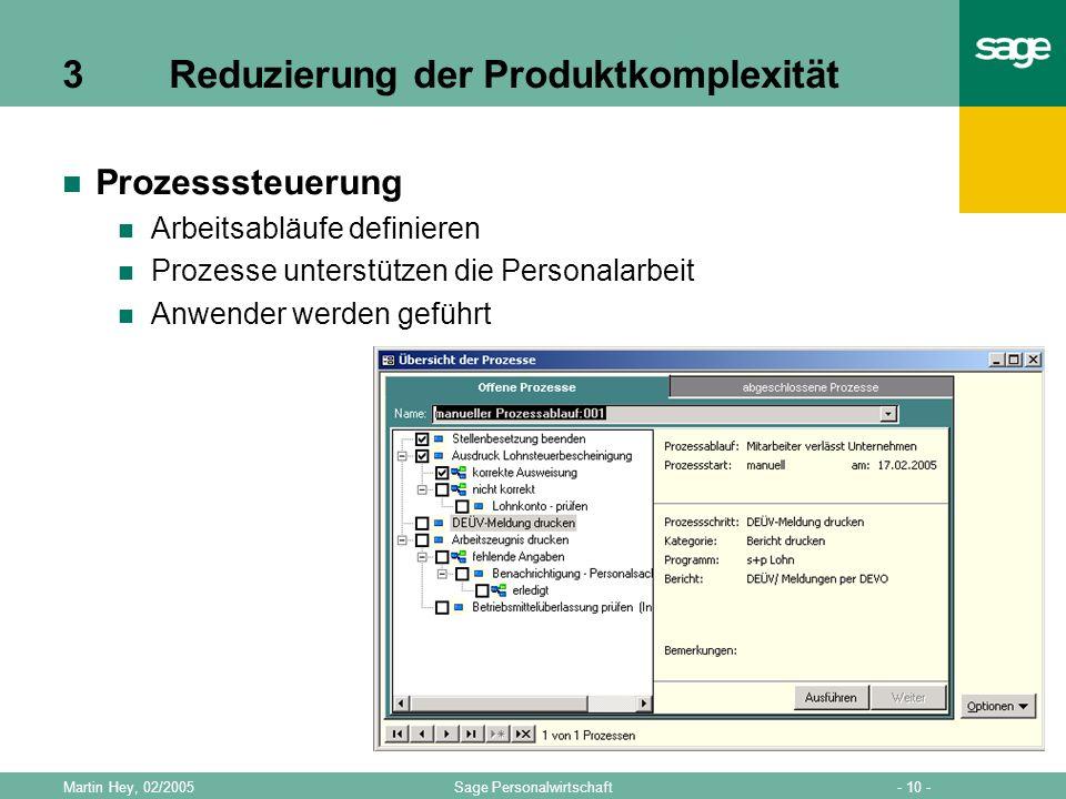 - 10 -Sage PersonalwirtschaftMartin Hey, 02/2005 3 Reduzierung der Produktkomplexität Prozesssteuerung Arbeitsabläufe definieren Prozesse unterstützen