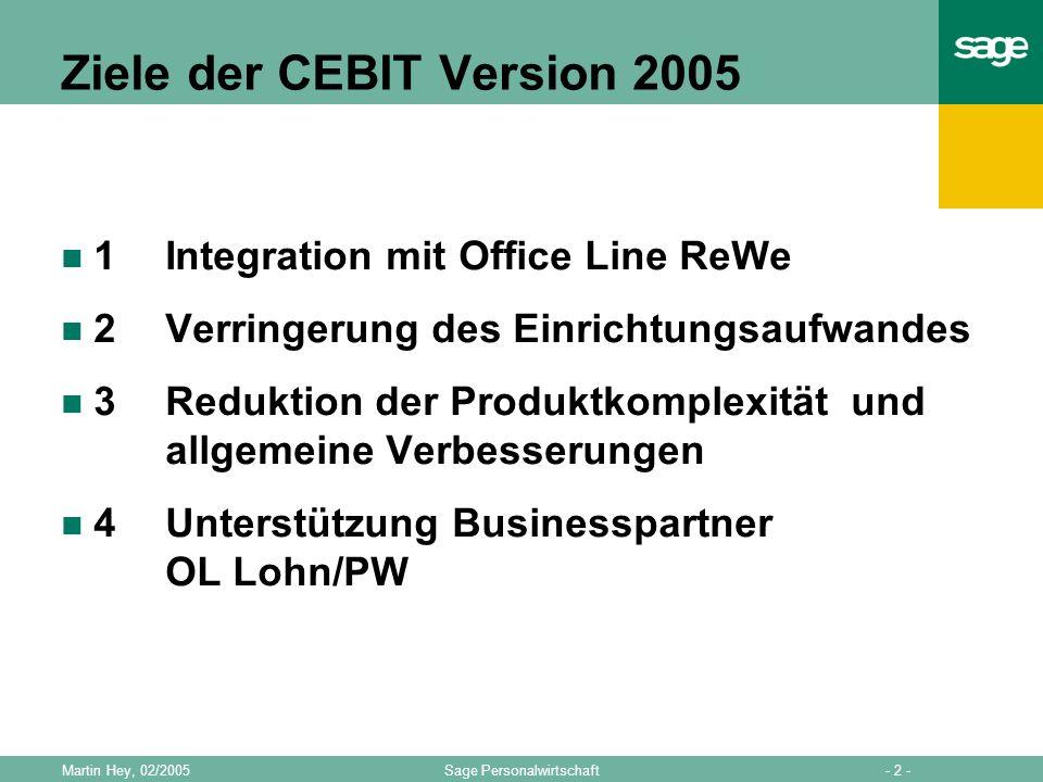 - 2 -Sage PersonalwirtschaftMartin Hey, 02/2005 Ziele der CEBIT Version 2005 1 Integration mit Office Line ReWe 2Verringerung des Einrichtungsaufwande