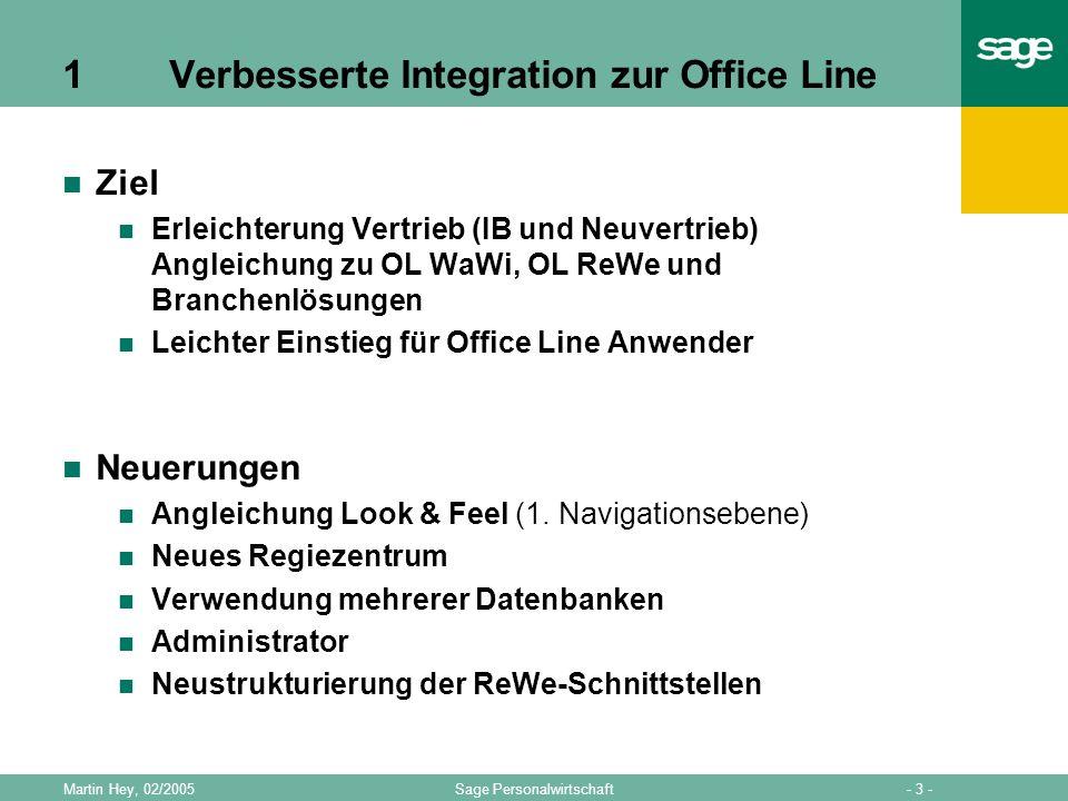- 3 -Sage PersonalwirtschaftMartin Hey, 02/2005 1Verbesserte Integration zur Office Line Ziel Erleichterung Vertrieb (IB und Neuvertrieb) Angleichung