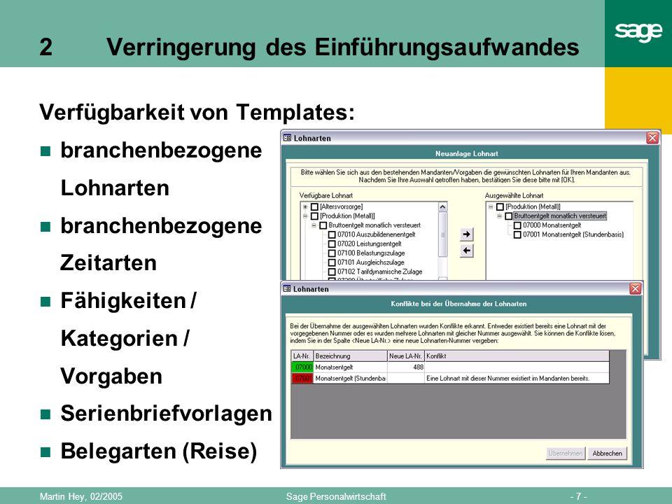 - 7 -Sage PersonalwirtschaftMartin Hey, 02/2005 2Verringerung des Einführungsaufwandes Verfügbarkeit von Templates: branchenbezogene Lohnarten branche