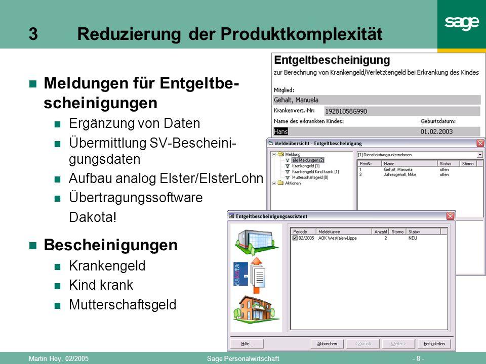 - 8 -Sage PersonalwirtschaftMartin Hey, 02/2005 3 Reduzierung der Produktkomplexität Meldungen für Entgeltbe- scheinigungen Ergänzung von Daten Übermi