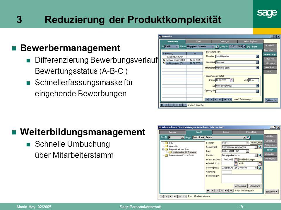 - 10 -Sage PersonalwirtschaftMartin Hey, 02/2005 3 Reduzierung der Produktkomplexität Prozesssteuerung Arbeitsabläufe definieren Prozesse unterstützen die Personalarbeit Anwender werden geführt