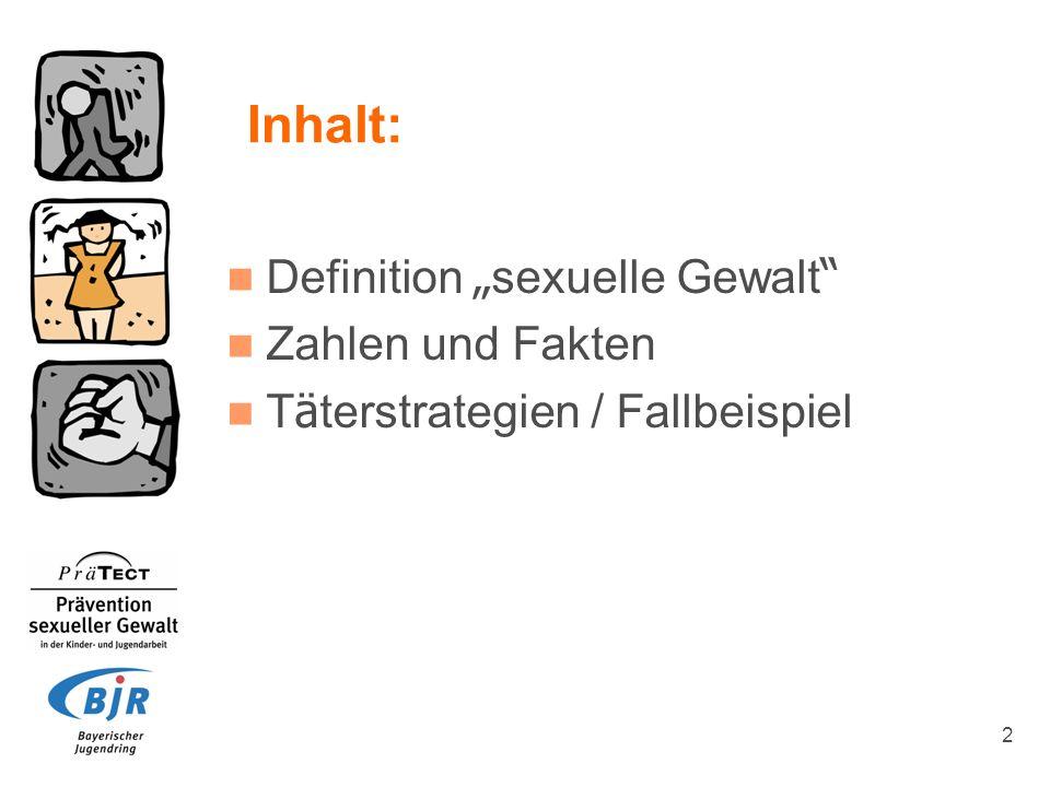 2 Inhalt: Definition sexuelle Gewalt Zahlen und Fakten T ä terstrategien / Fallbeispiel