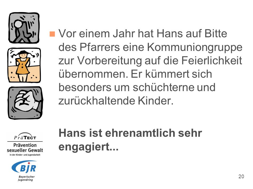 20 Vor einem Jahr hat Hans auf Bitte des Pfarrers eine Kommuniongruppe zur Vorbereitung auf die Feierlichkeit übernommen. Er kümmert sich besonders um