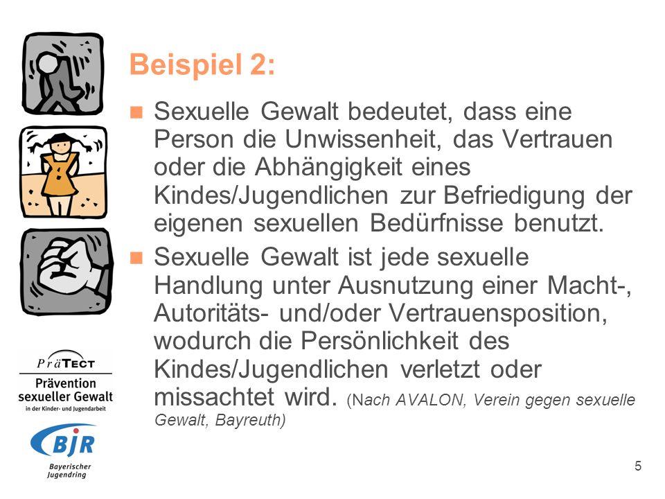 5 Beispiel 2: Sexuelle Gewalt bedeutet, dass eine Person die Unwissenheit, das Vertrauen oder die Abhängigkeit eines Kindes/Jugendlichen zur Befriedig