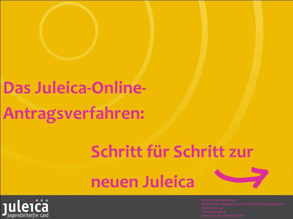 Das Juleica-Online- Antragsverfahren: Schritt für Schritt zur neuen Juleica Bayerischer Jugendring Referent für Jugendringe und Ehrenamtliches Engagement Martin Holzner Tel: 089/51458-36 Email: holzner.martin@bjr.de