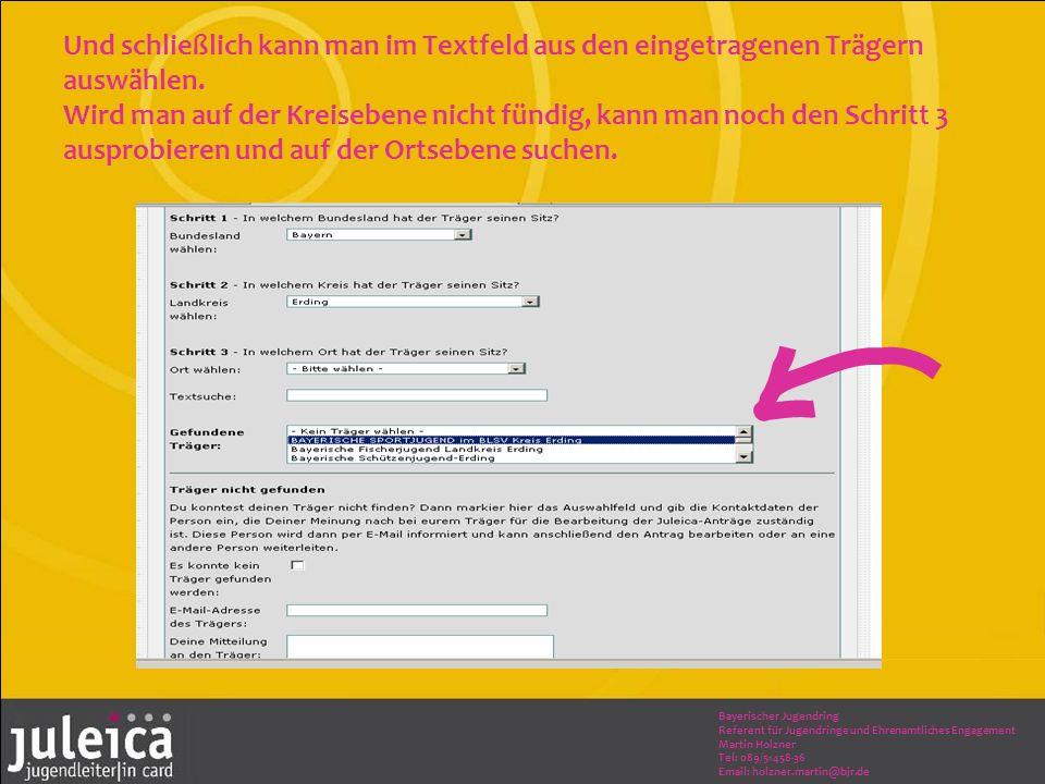 Bayerischer Jugendring Referent für Jugendringe und Ehrenamtliches Engagement Martin Holzner Tel: 089/51458-36 Email: holzner.martin@bjr.de Und schließlich kann man im Textfeld aus den eingetragenen Trägern auswählen.