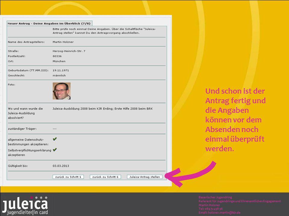 Bayerischer Jugendring Referent für Jugendringe und Ehrenamtliches Engagement Martin Holzner Tel: 089/51458-36 Email: holzner.martin@bjr.de Und schon ist der Antrag fertig und die Angaben können vor dem Absenden noch einmal überprüft werden.