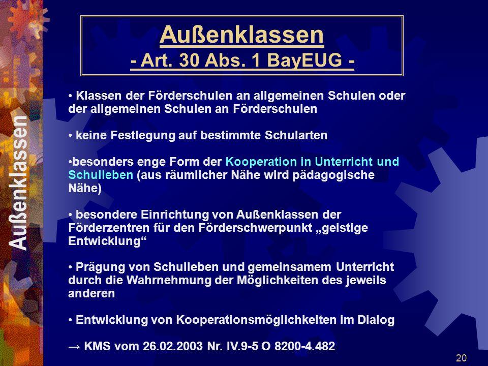 20 Außenklassen - Art. 30 Abs. 1 BayEUG - Klassen der Förderschulen an allgemeinen Schulen oder der allgemeinen Schulen an Förderschulen keine Festleg