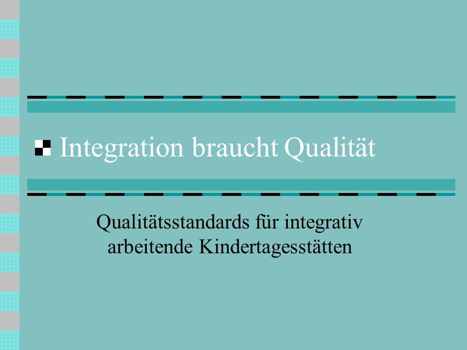 Integration braucht Qualität Qualitätsstandards für integrativ arbeitende Kindertagesstätten