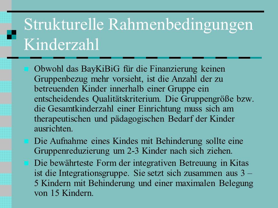 Strukturelle Rahmenbedingungen Kinderzahl Obwohl das BayKiBiG für die Finanzierung keinen Gruppenbezug mehr vorsieht, ist die Anzahl der zu betreuende