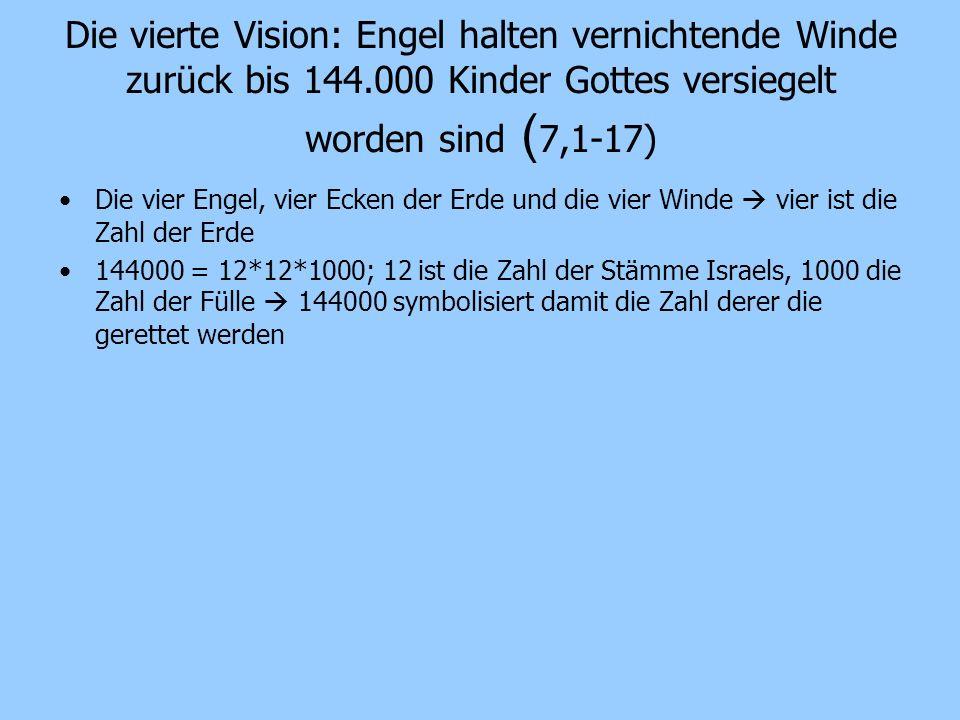 Die vierte Vision: Engel halten vernichtende Winde zurück bis 144.000 Kinder Gottes versiegelt worden sind ( 7,1-17) Die vier Engel, vier Ecken der Er