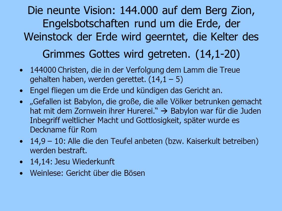Die neunte Vision: 144.000 auf dem Berg Zion, Engelsbotschaften rund um die Erde, der Weinstock der Erde wird geerntet, die Kelter des Grimmes Gottes