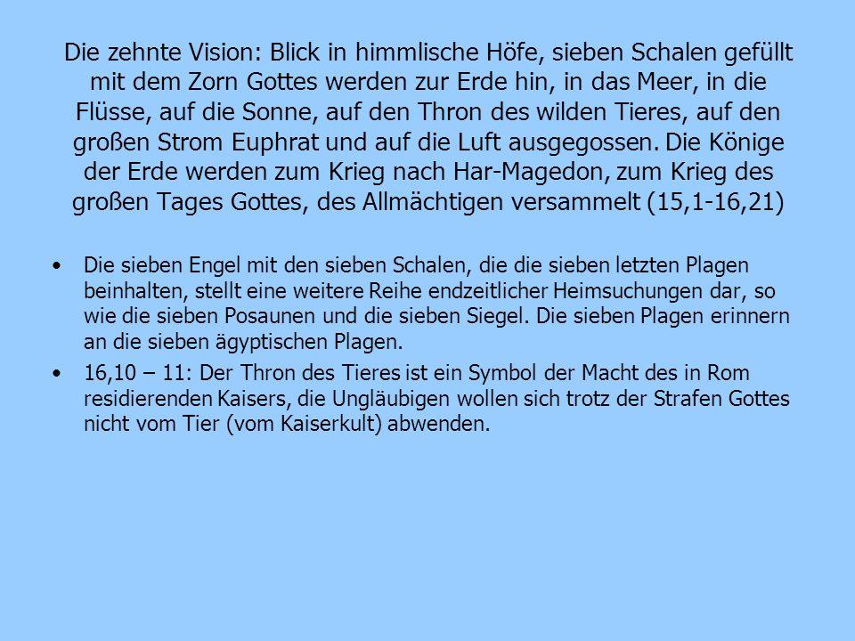 Die zehnte Vision: Blick in himmlische Höfe, sieben Schalen gefüllt mit dem Zorn Gottes werden zur Erde hin, in das Meer, in die Flüsse, auf die Sonne