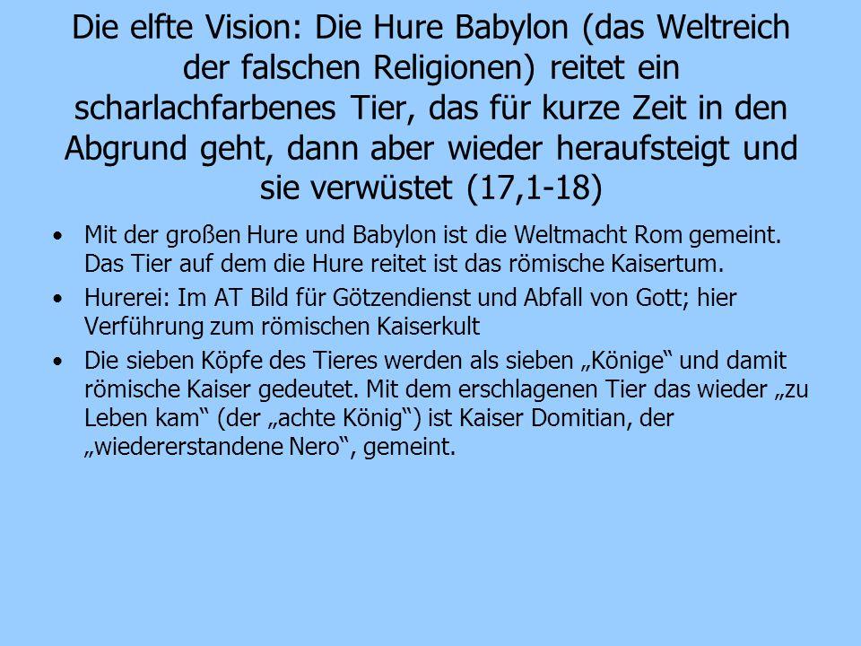 Die elfte Vision: Die Hure Babylon (das Weltreich der falschen Religionen) reitet ein scharlachfarbenes Tier, das für kurze Zeit in den Abgrund geht,