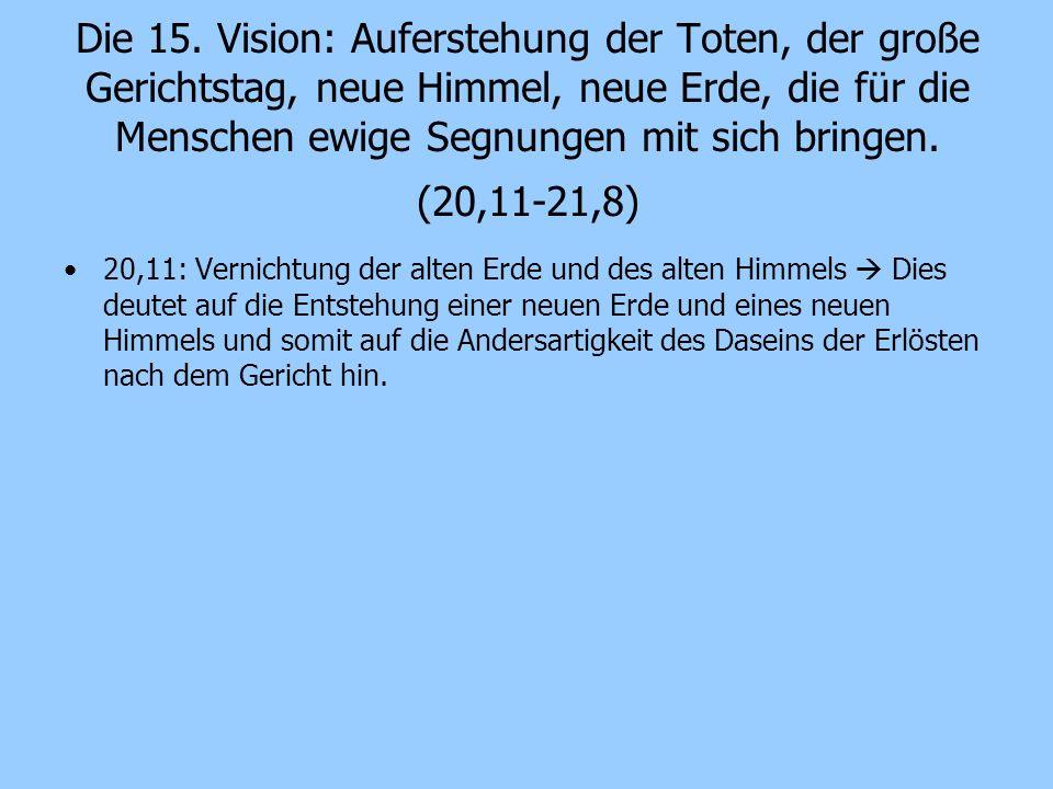 Die 15. Vision: Auferstehung der Toten, der große Gerichtstag, neue Himmel, neue Erde, die für die Menschen ewige Segnungen mit sich bringen. (20,11-2
