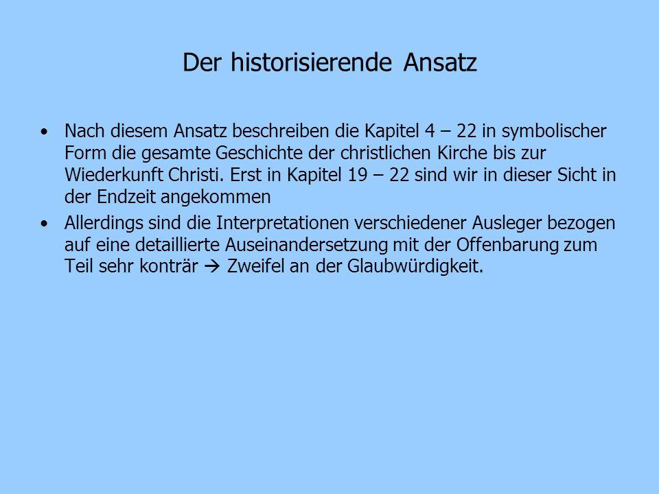 Der historisierende Ansatz Nach diesem Ansatz beschreiben die Kapitel 4 – 22 in symbolischer Form die gesamte Geschichte der christlichen Kirche bis z