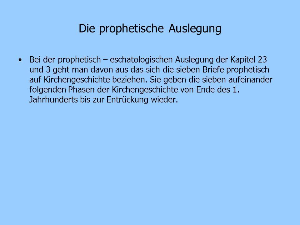 Die prophetische Auslegung Bei der prophetisch – eschatologischen Auslegung der Kapitel 23 und 3 geht man davon aus das sich die sieben Briefe prophet