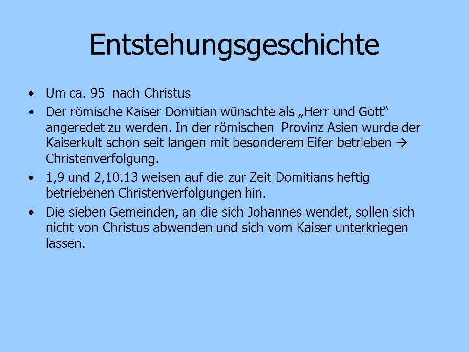 Entstehungsgeschichte Um ca. 95 nach Christus Der römische Kaiser Domitian wünschte als Herr und Gott angeredet zu werden. In der römischen Provinz As