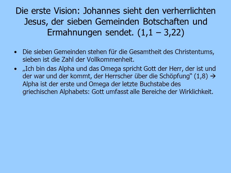 Die erste Vision: Johannes sieht den verherrlichten Jesus, der sieben Gemeinden Botschaften und Ermahnungen sendet. (1,1 – 3,22) Die sieben Gemeinden