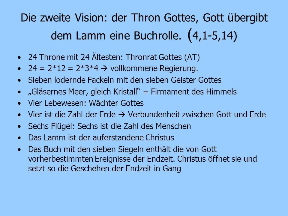 Die zweite Vision: der Thron Gottes, Gott übergibt dem Lamm eine Buchrolle. ( 4,1-5,14) 24 Throne mit 24 Ältesten: Thronrat Gottes (AT) 24 = 2*12 = 2*