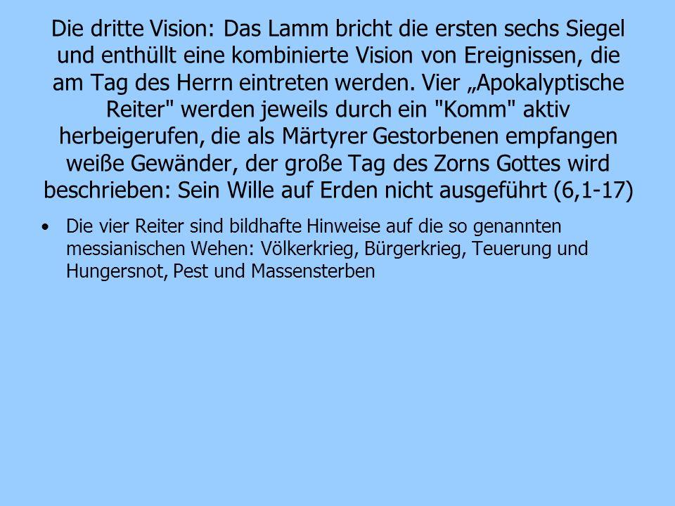 Die dritte Vision: Das Lamm bricht die ersten sechs Siegel und enthüllt eine kombinierte Vision von Ereignissen, die am Tag des Herrn eintreten werden
