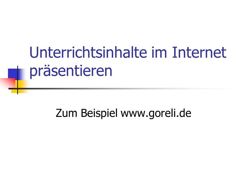 Unterrichtsinhalte im Internet präsentieren Zum Beispiel www.goreli.de
