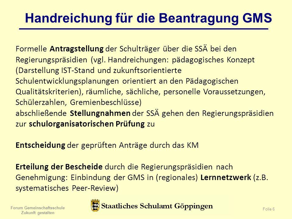 Forum Gemeinschaftsschule Zukunft gestalten Folie 6 Handreichung für die Beantragung GMS Formelle Antragstellung der Schulträger über die SSÄ bei den Regierungspräsidien (vgl.
