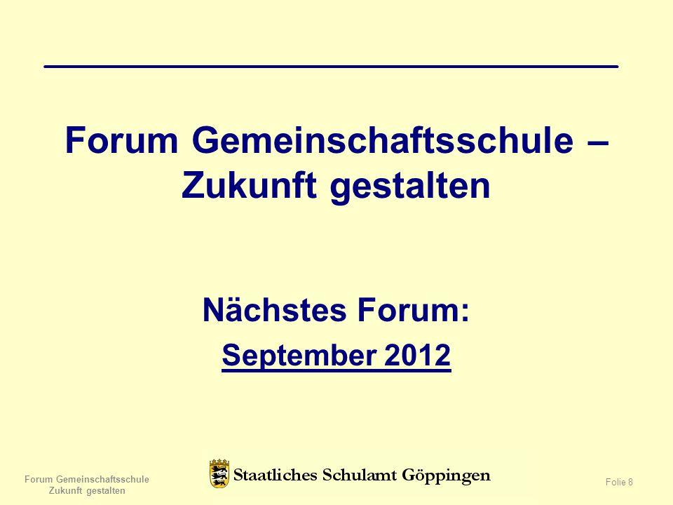 Forum Gemeinschaftsschule – Zukunft gestalten Nächstes Forum: September 2012 Forum Gemeinschaftsschule Zukunft gestalten Folie 8