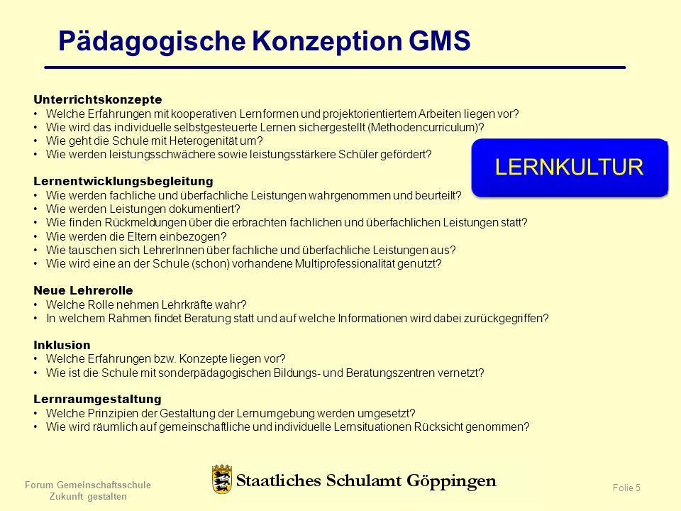 Forum Gemeinschaftsschule Zukunft gestalten Folie 5 Pädagogische Konzeption GMS LERNKULTUR Unterrichtskonzepte Welche Erfahrungen mit kooperativen Lernformen und projektorientiertem Arbeiten liegen vor.