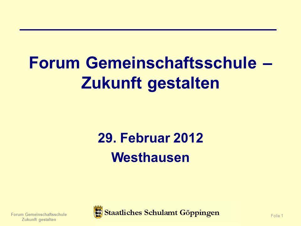 Forum Gemeinschaftsschule – Zukunft gestalten 29. Februar 2012 Westhausen Forum Gemeinschaftsschule Zukunft gestalten Folie 1