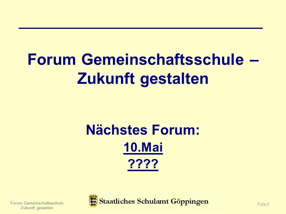 Forum Gemeinschaftsschule – Zukunft gestalten Nächstes Forum: 10.Mai ???? Forum Gemeinschaftsschule Zukunft gestalten Folie 5