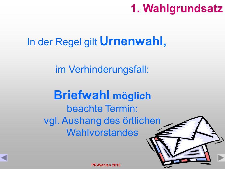 PR-Wahlen 201011 1. Wahlgrundsatz In der Regel gilt Urnenwahl, im Verhinderungsfall: Briefwahl möglich beachte Termin: vgl. Aushang des örtlichen Wahl