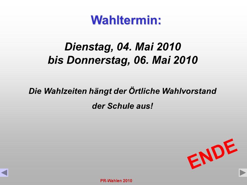 PR-Wahlen 201015 ENDE Wahltermin: Dienstag, 04. Mai 2010 bis Donnerstag, 06. Mai 2010 Die Wahlzeiten hängt der Örtliche Wahlvorstand der Schule aus!