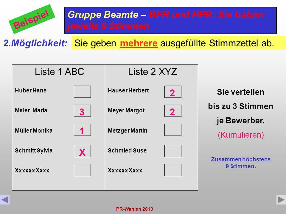PR-Wahlen 20109 Liste 1 ABC Huber Hans Maier Maria Müller Monika Schmitt Sylvia Xxxxxx Xxxx Gruppe Beamte – BPR und HPR: Sie haben jeweils 9 Stimmen B