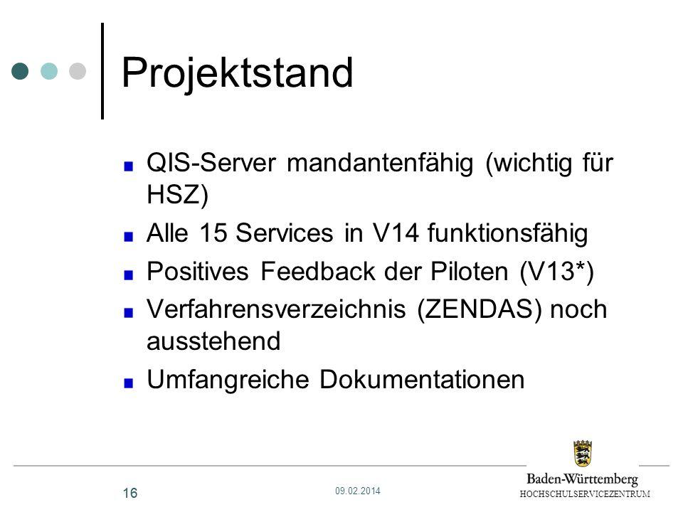 HOCHSCHULSERVICEZENTRUM 16 Projektstand QIS-Server mandantenfähig (wichtig für HSZ) Alle 15 Services in V14 funktionsfähig Positives Feedback der Pilo