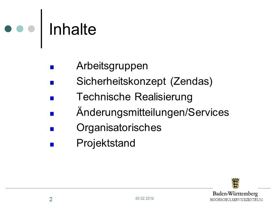 HOCHSCHULSERVICEZENTRUM 2 Inhalte Arbeitsgruppen Sicherheitskonzept (Zendas) Technische Realisierung Änderungsmitteilungen/Services Organisatorisches