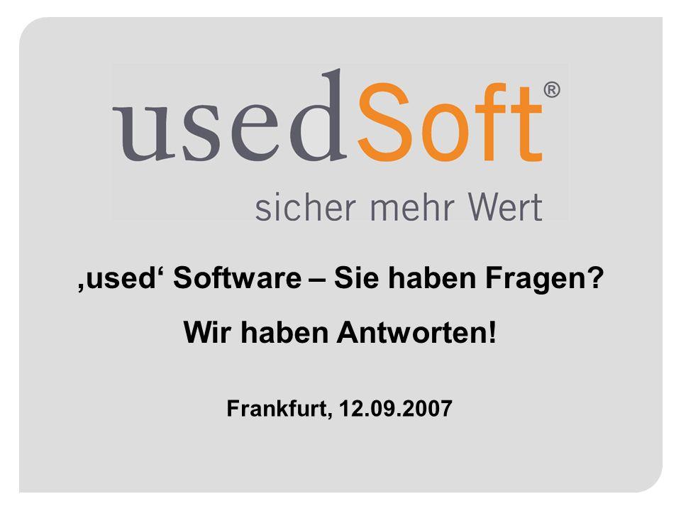 ® used Software – Sie haben Fragen? Wir haben Antworten! Frankfurt, 12.09.2007