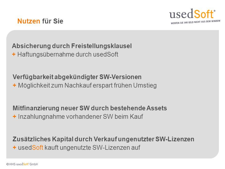 Nutzen für Sie Absicherung durch Freistellungsklausel + Haftungsübernahme durch usedSoft Zusätzliches Kapital durch Verkauf ungenutzter SW-Lizenzen +