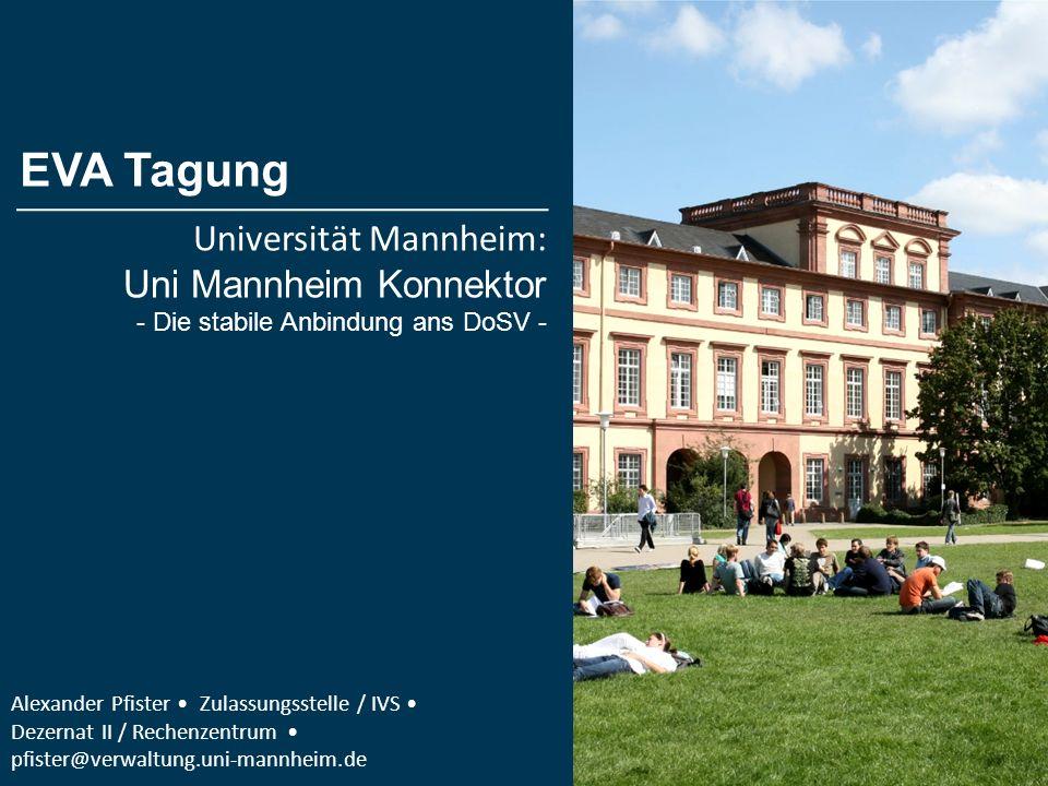 Alexander Pfister Zulassungsstelle / IVS Dezernat II / Rechenzentrum EVA Tagung Universität Mannheim: Uni Mannheim Konnektor - Die stabile Anbindung a
