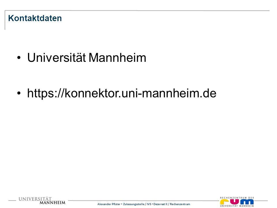 Alexander Pfister Zulassungsstelle / IVS Dezernat II / Rechenzentrum Kontaktdaten Universität Mannheim https://konnektor.uni-mannheim.de
