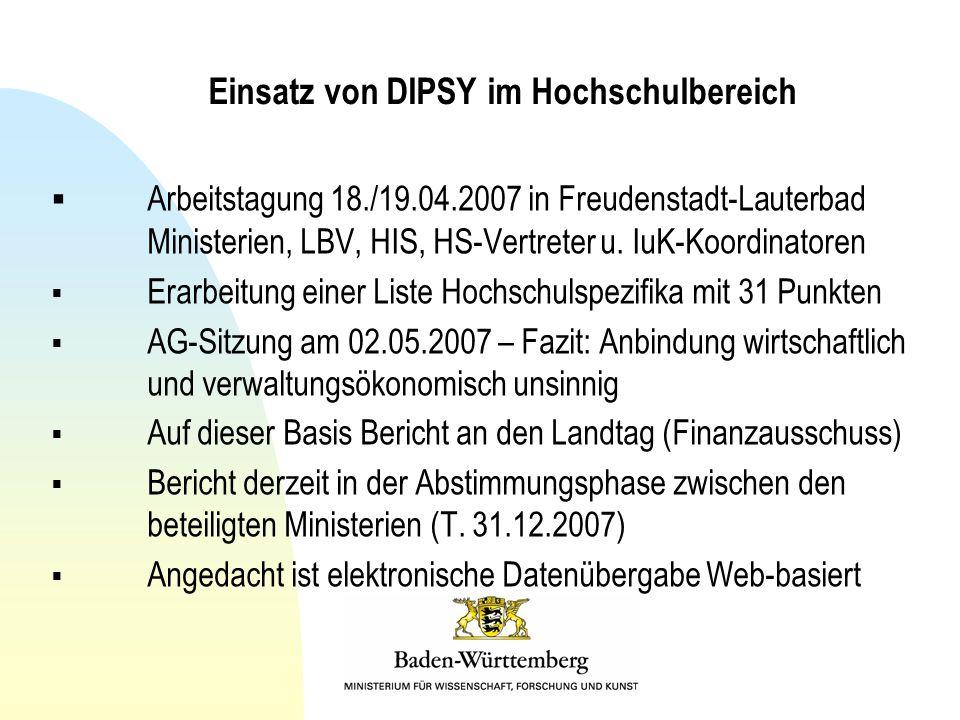 Einsatz von DIPSY im Hochschulbereich Arbeitstagung 18./19.04.2007 in Freudenstadt-Lauterbad Ministerien, LBV, HIS, HS-Vertreter u. IuK-Koordinatoren