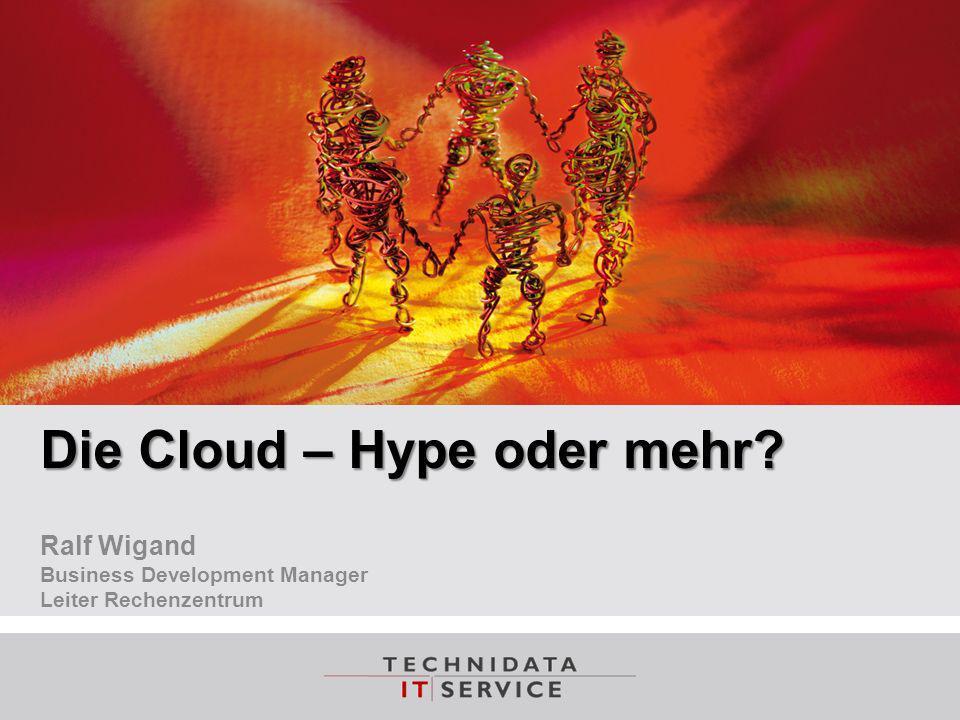 © TechniData IT-Service GmbH Name Autor Name Datei Monat Jahr Seite 1 Die Cloud – Hype oder mehr? Ralf Wigand Business Development Manager Leiter Rech