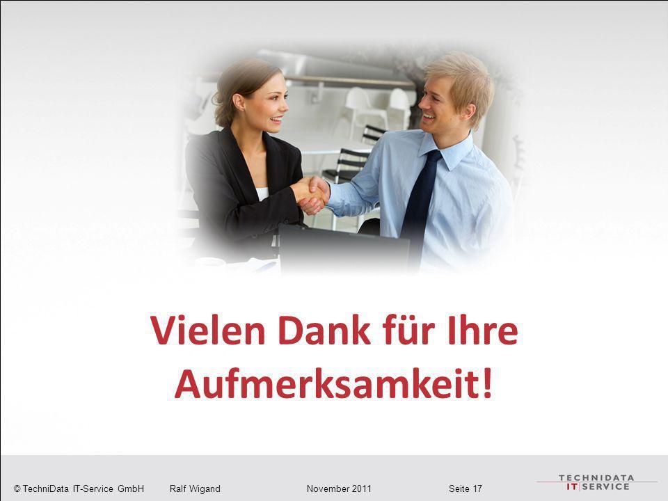 © TechniData IT-Service GmbH Ralf Wigand November 2011 Seite 17 Vielen Dank für Ihre Aufmerksamkeit!