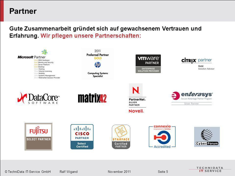 © TechniData IT-Service GmbH Ralf Wigand November 2011 Seite 5 Partner Gute Zusammenarbeit gründet sich auf gewachsenem Vertrauen und Erfahrung. Wir p