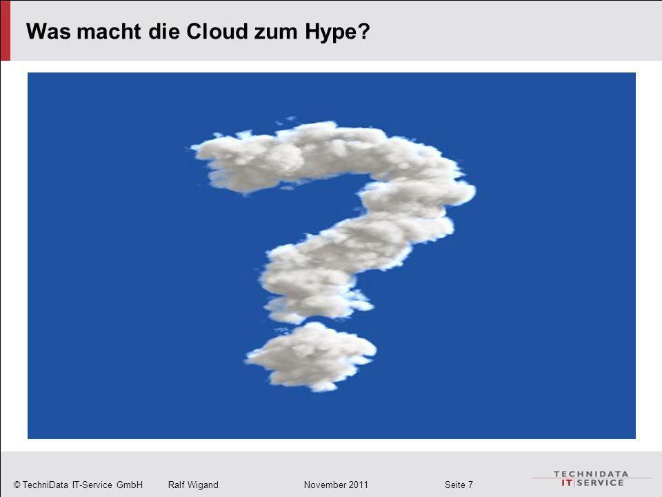 © TechniData IT-Service GmbH Ralf Wigand November 2011 Seite 7 Was macht die Cloud zum Hype?