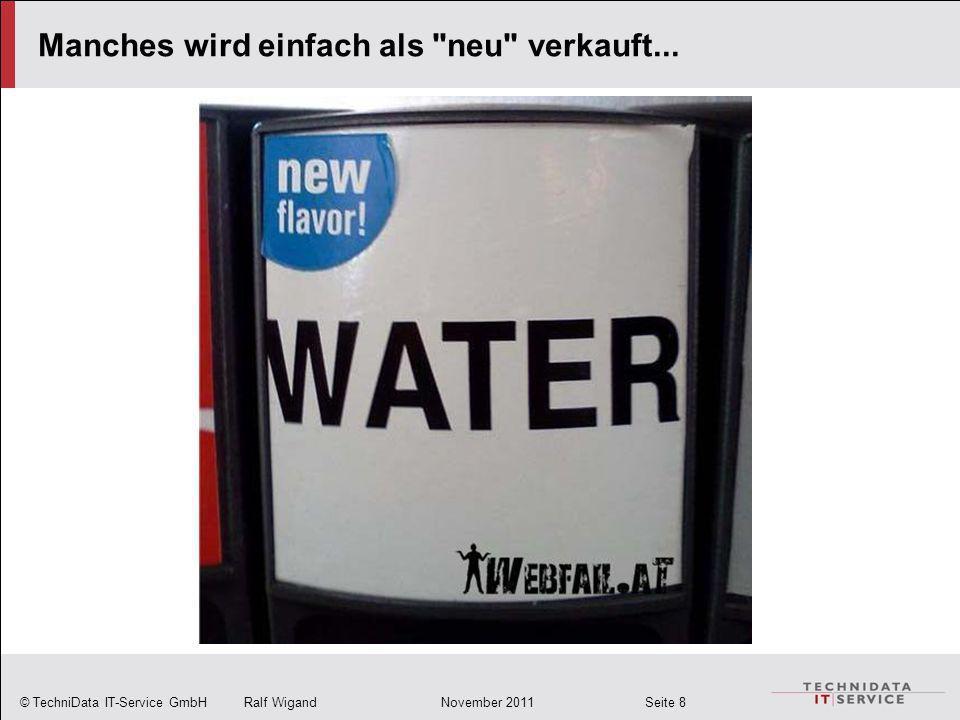 © TechniData IT-Service GmbH Ralf Wigand November 2011 Seite 8 Manches wird einfach als