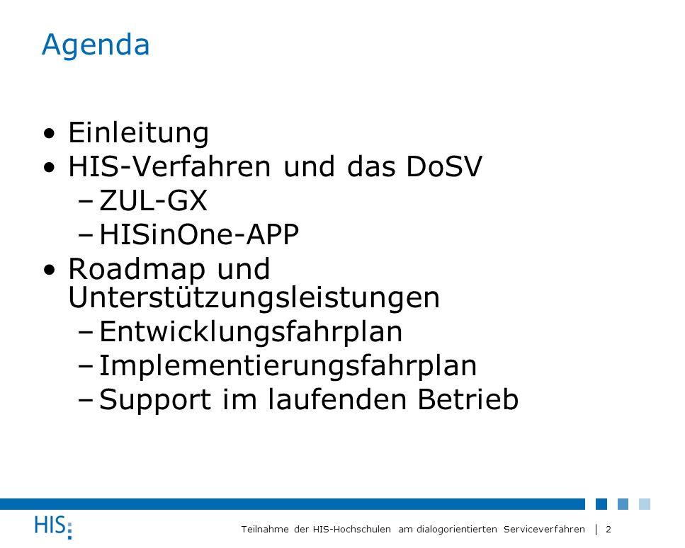 2 Teilnahme der HIS-Hochschulen am dialogorientierten Serviceverfahren Agenda Einleitung HIS-Verfahren und das DoSV –ZUL-GX –HISinOne-APP Roadmap und