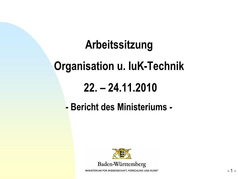 Arbeitssitzung Organisation u. IuK-Technik 22. – 24.11.2010 - Bericht des Ministeriums - - 1 -